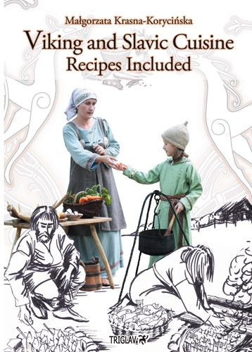 "Małgorzata Krasna-Korycińska ""Viking and Slavic Cuisine. Recipes Included"""