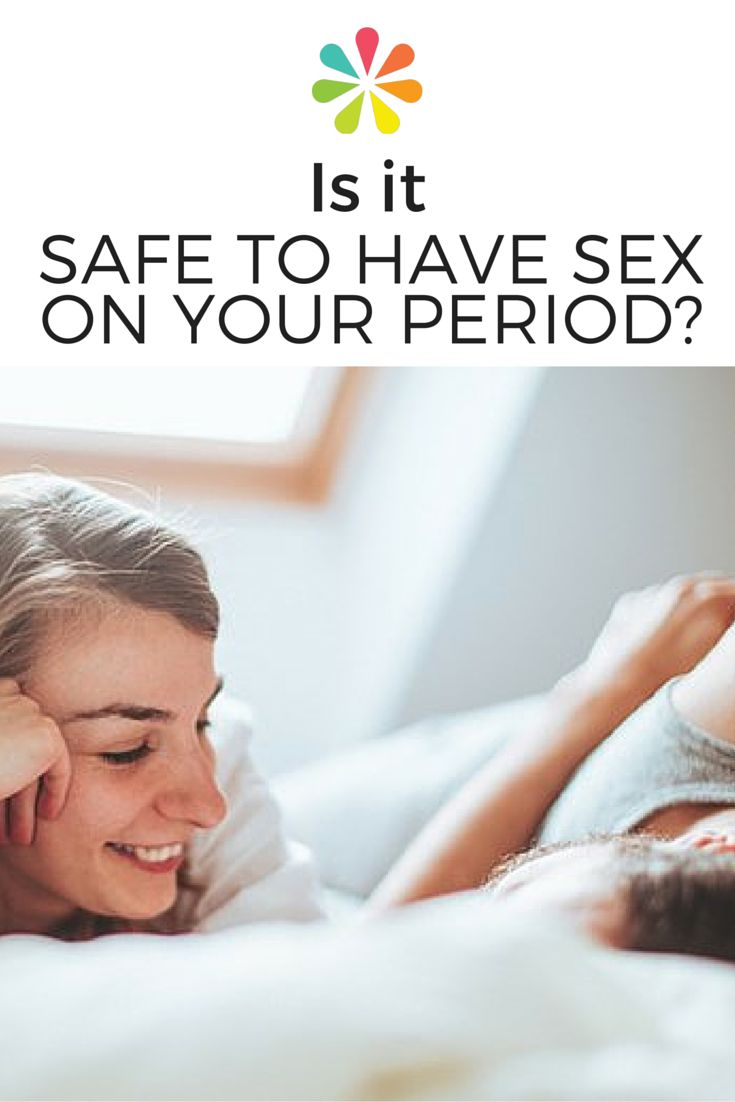 And sakura is it safe to have sex during your period