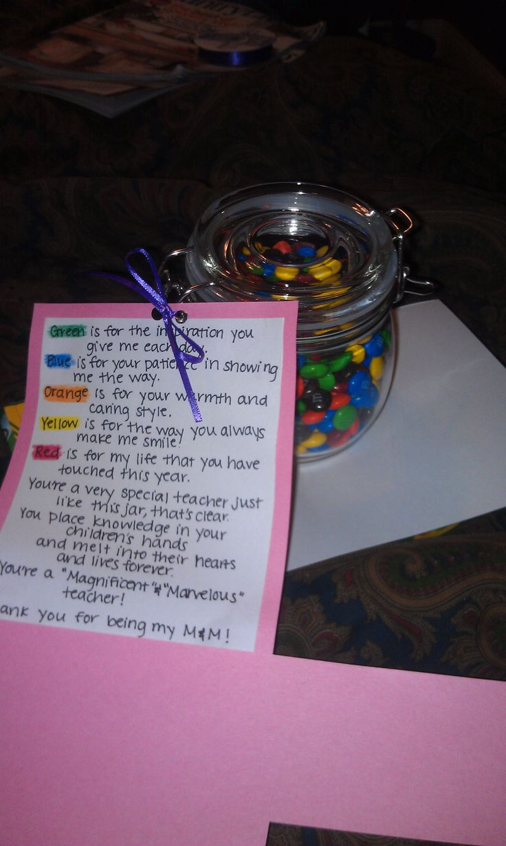 teacher appreciation gifts; M & M's in jar with a saying for each color candy.  AWESOME