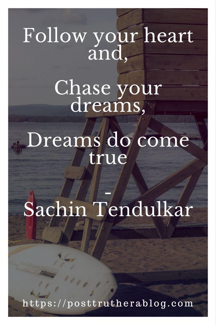 Follow your heart, chase your dreams, dreams do come true. - Sachin Tendulkar