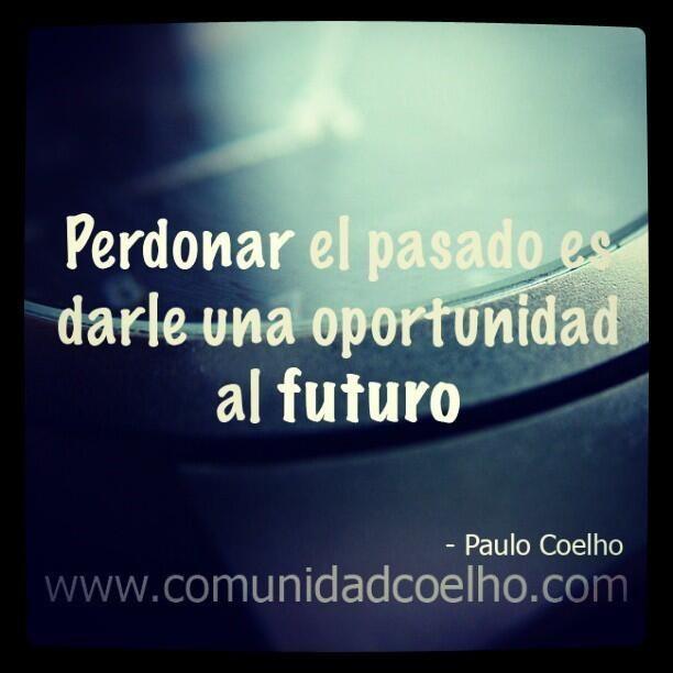 El perdón y el futuro. ¿Habéis dado esta oportunidad? - http://www.instagram.com/comunidadcoelho c/ @Paulo Coelho