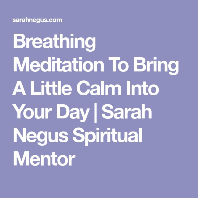 Breathing Meditation To Bring A Little Calm Into Your Day | Sarah Negus Spiritual Mentor