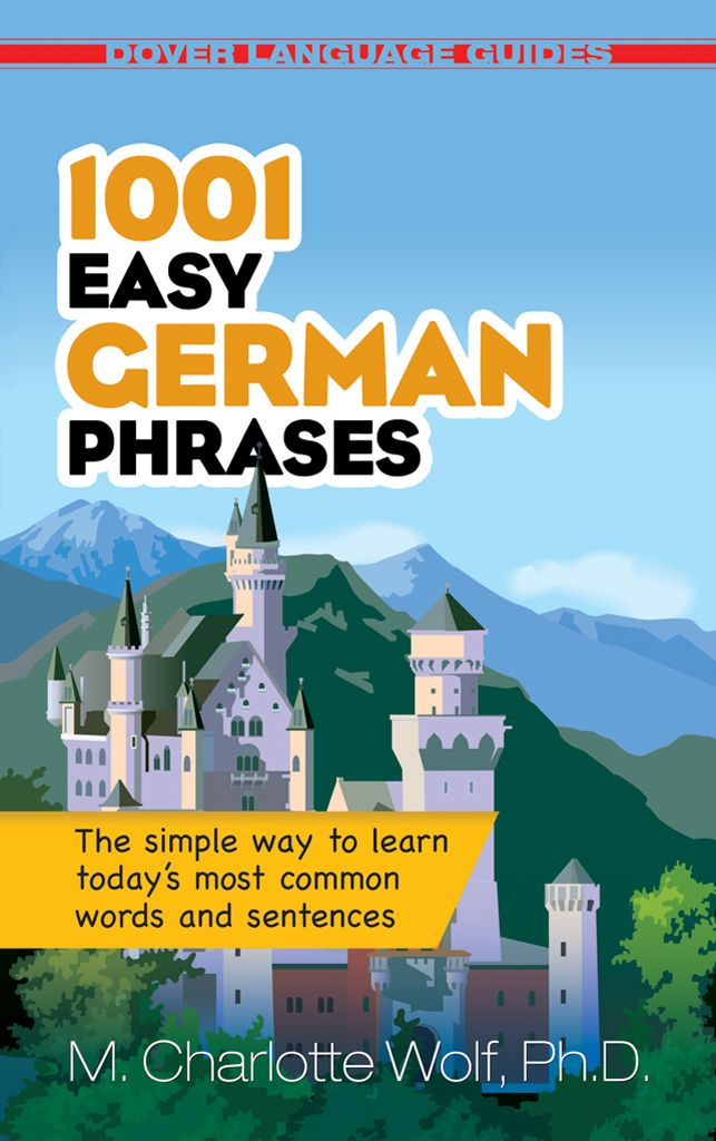 1001 Easy German Phrases by M. Charlotte Wolf, Ph.D. The perfect companion for tourists and business travelers in Germany and other places where the German language is spoken, this book offers fast, effective communication.