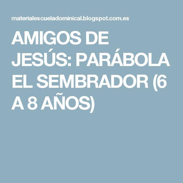 AMIGOS DE JESÚS: PARÁBOLA EL SEMBRADOR (6 A 8 AÑOS)