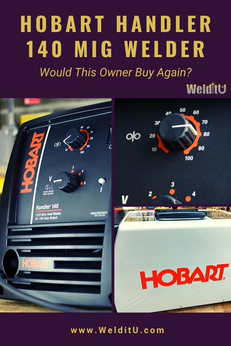 Hobart Handler 140 MIG Welder Review: Would This Owner By ...