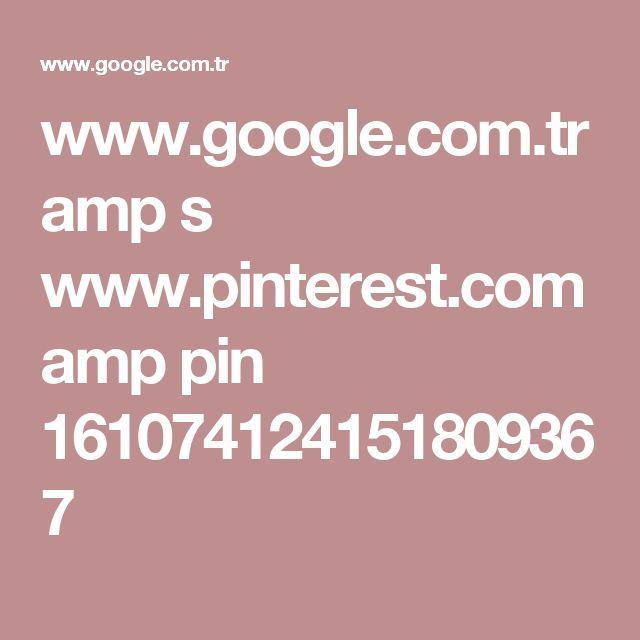 www.google.com.tr amp s www.pinterest.com amp pin 161074124151809367