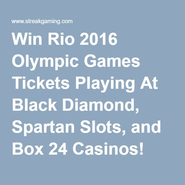 Win Rio 2016 Olympic Games Tickets Playing At Black Diamond, Spartan Slots, and Box 24 Casinos! Ends August 5th