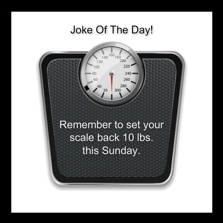Remember to set your scale back 10 lbs. this Sunday.