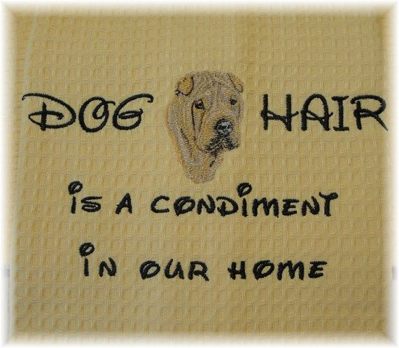 Dog Hair is a Condiment  Tea Towel  Pets  Dogs  Shar by rendachs, $15.00