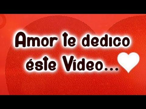 Amor, antes de iniciar el día quiero que mires este vídeo  TE LO DEDICO CON MUCHO CARIÑO  TE AMO! - YouTube