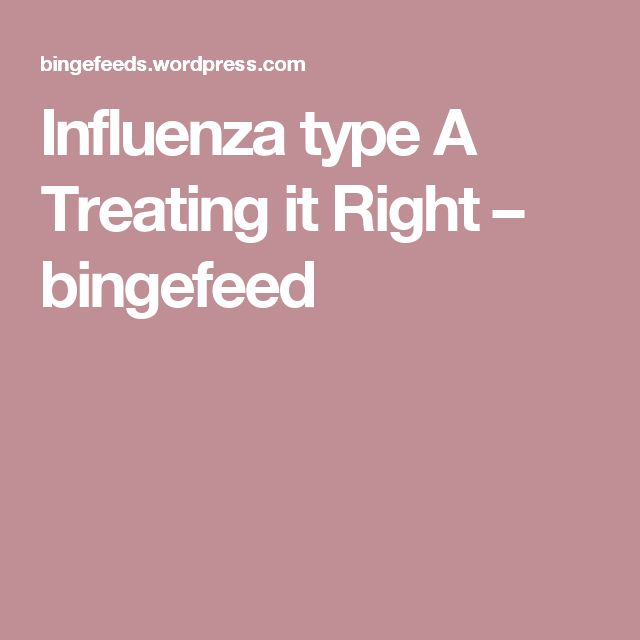 Influenza type A Treating it Right – bingefeed
