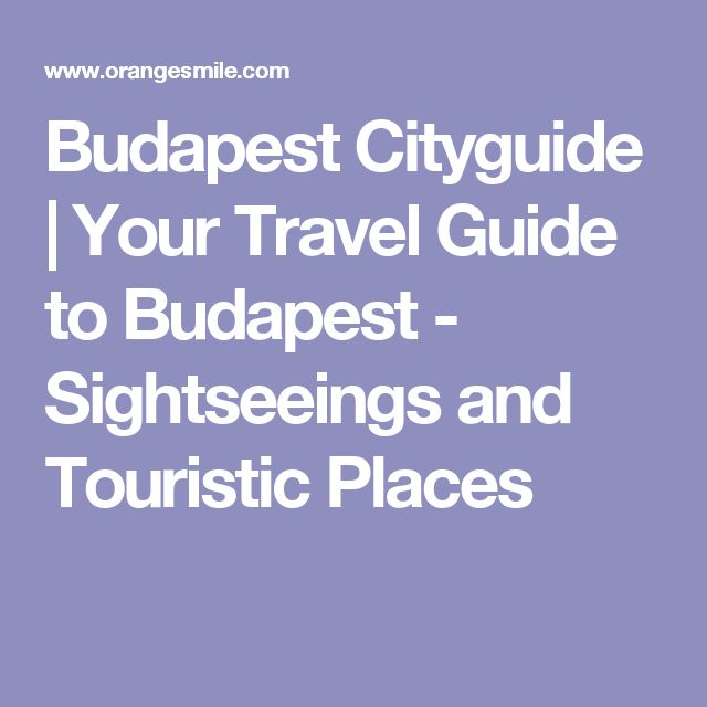 Budapest Cityguide | Your Travel Guide to Budapest - Sightseeings and Touristic Places