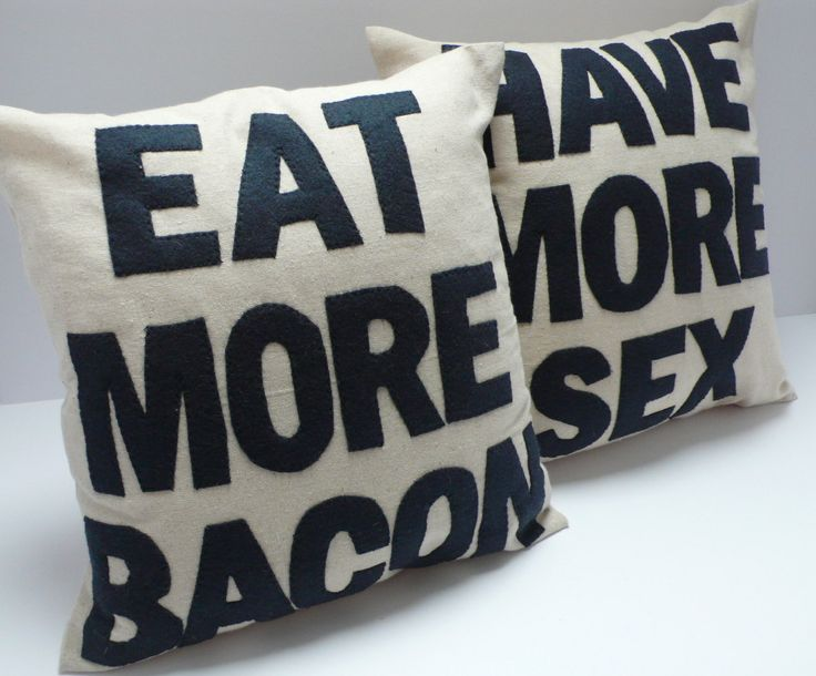 Eat More Bacon and Have More Sex - handmade 16in (41cm) sq appliqued pair of cushions/pillows. $170.00, via Etsy.