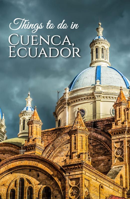 Things to do in Cuenca, Ecuador. Guestpost by Intentional Travelers http://www.travellifex.com/things-to-do-in-cuenca-ecuador/