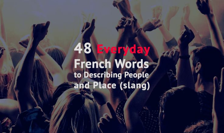 Know how to describe person & place in French the right way aka the street way. Check out all the commonly used words & terms in the French street language