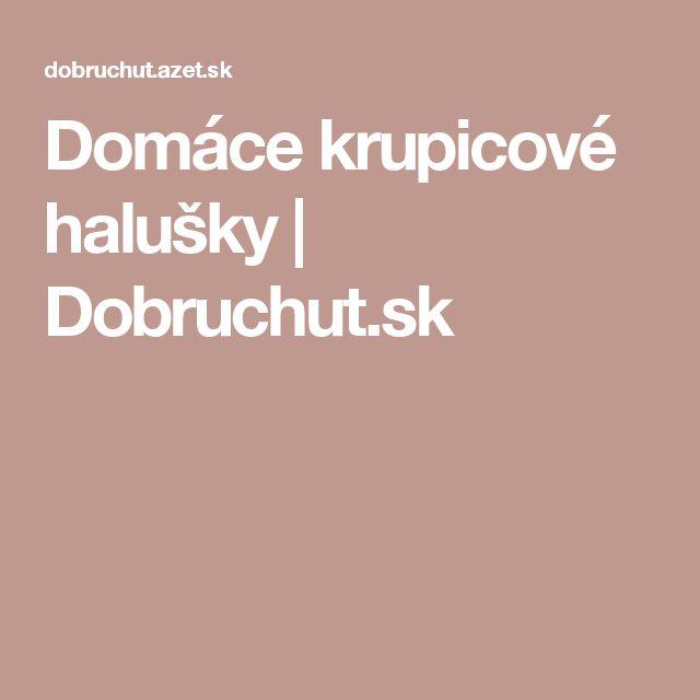 Domáce krupicové halušky | Dobruchut.sk
