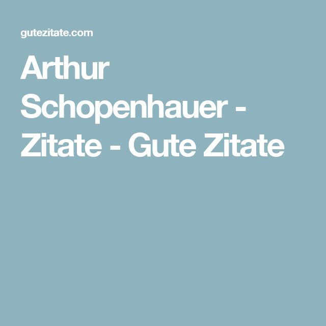 Arthur Schopenhauer - Zitate - Gute Zitate