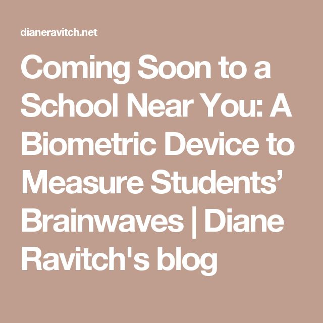 Coming Soon to a School Near You: A Biometric Device to Measure Students' Brainwaves | Diane Ravitch's blog