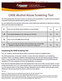 CAGE Alcohol Abuse Screening Tool- This resource can be printed out and given to patients to help determine if alcohol abuse exists and needs to be addressed.  See more at: http://www.pedagogyeducation.com/Correctional-Healthcare-Campus/Resource-Library/Correctional-Nursing/CAGE-Alcohol-Abuse-Screening-Tool.aspx?cmp=H14
