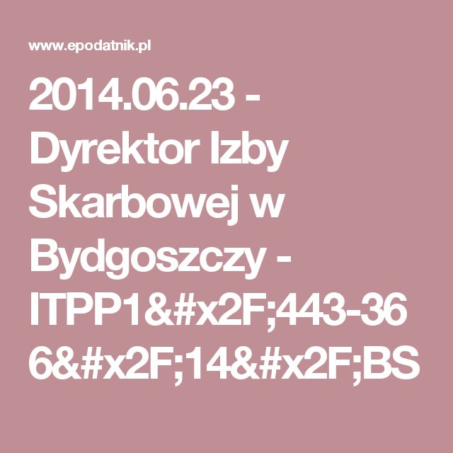 2014.06.23 - Dyrektor Izby Skarbowej w Bydgoszczy - ITPP1/443-366/14/BS