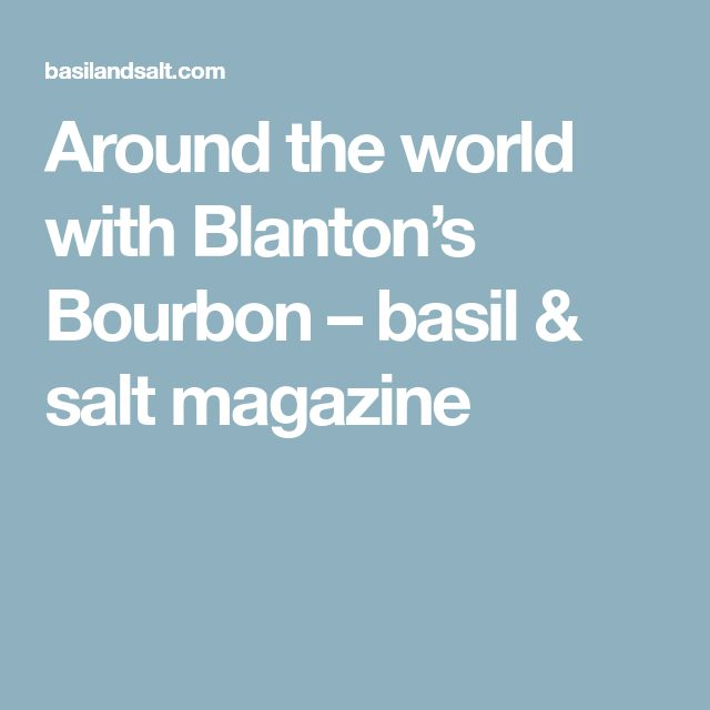 Around the world with Blanton's Bourbon – basil & salt magazine