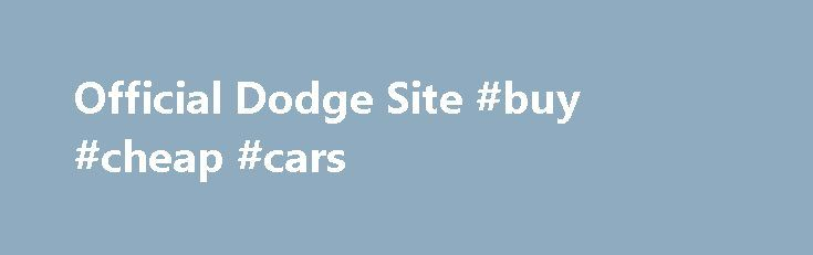 Official Dodge Site #buy #cheap #cars http://car.nef2.com/official-dodge-site-buy-cheap-cars/  #minivans # Minivans Automobility Program, Avenger, Blacktop, Caliber, Challenger, Challenger SRT Hellcat, Charger, Citadel, Crosshair[...]