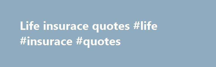 Life insurace quotes #life #insurace #quotes http://italy.nef2.com/life-insurace-quotes-life-insurace-quotes/  # Get Matched with a Life Insurance Adviser in Minutes! Your quote will show you.. The top 5 cheapest providers monthly premiums Any extra benefits, special discounts or free cover Extra information about the insurers financial strength, history any awards won for customer service or product quality There are no fees or charges to apply for discounted life insurance through…