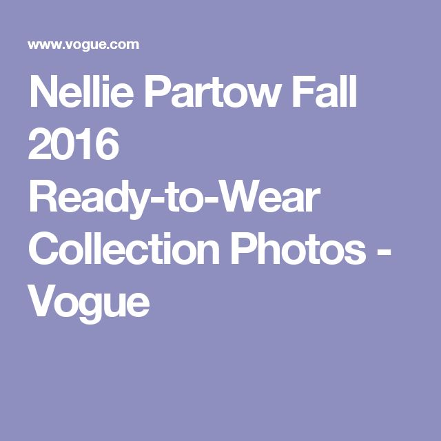 Nellie Partow Fall 2016 Ready-to-Wear Collection Photos - Vogue
