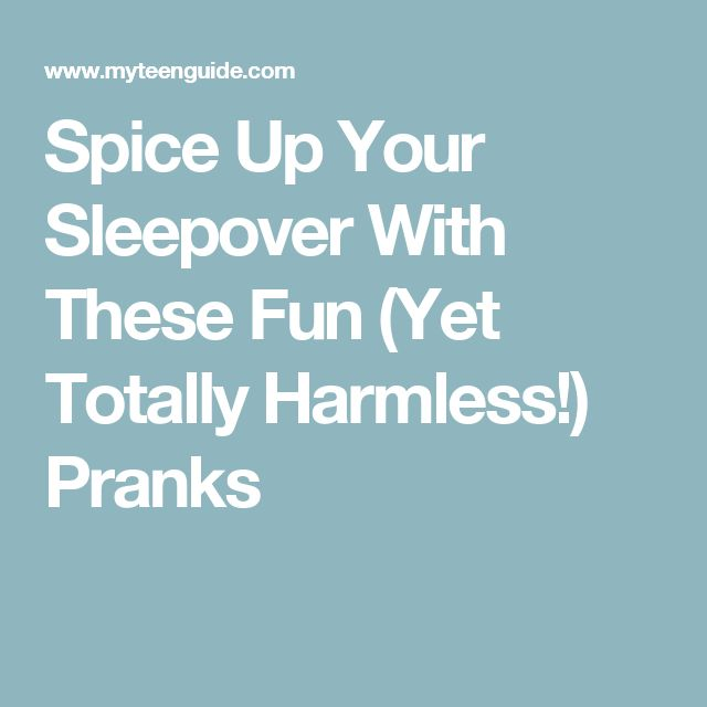 Spice Up Your Sleepover With These Fun (Yet Totally Harmless!) Pranks