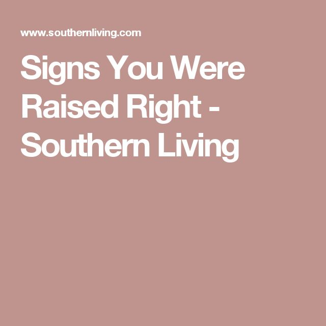 Signs You Were Raised Right - Southern Living