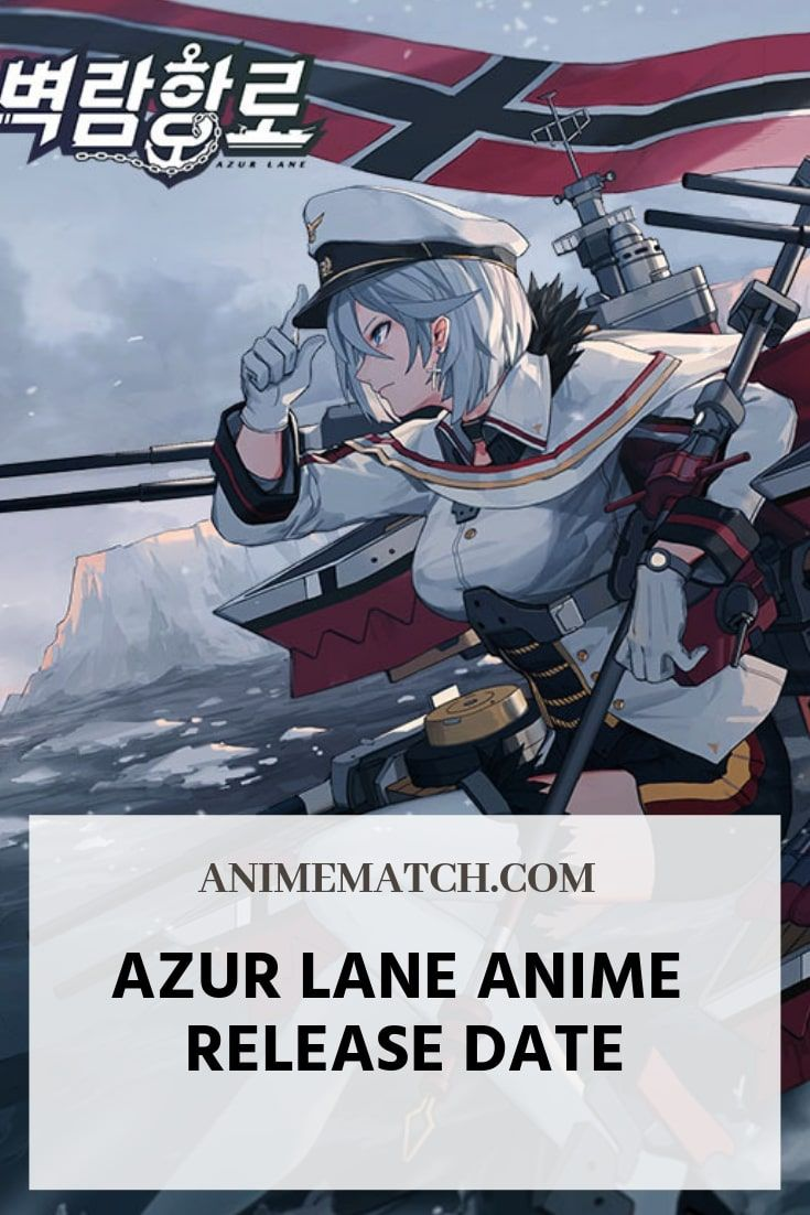 The azur lane anime release date wasnt officially confirmed yet but judging by the companys policy we believe its set to arrive in early 2019 anime