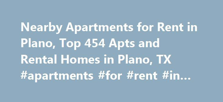 Nearby Apartments for Rent in Plano, Top 454 Apts and Rental Homes in Plano, TX #apartments #for #rent #in #syracuse #ny http://attorney.nef2.com/nearby-apartments-for-rent-in-plano-top-454-apts-and-rental-homes-in-plano-tx-apartments-for-rent-in-syracuse-ny/  #apartments in plano tx # Plano, TX Apartments and Homes for Rent Moving To: XX address The cost calculator is intended to provide a ballpark estimate for information purposes only and is not to be considered an actual quote of your…