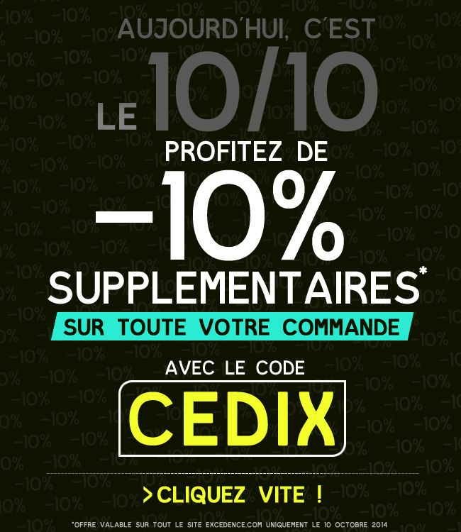 Newsletter -10% supplémentaires : code CEDIX / http://www.excedence.com / octobre 2014  #EmailMarketing #DigitalMarketing #EmailDesign #EmailTemplate #SocialMedia #EmailNewsletters #EmailRetail #excedence #codereduc #codereduction #codepromo