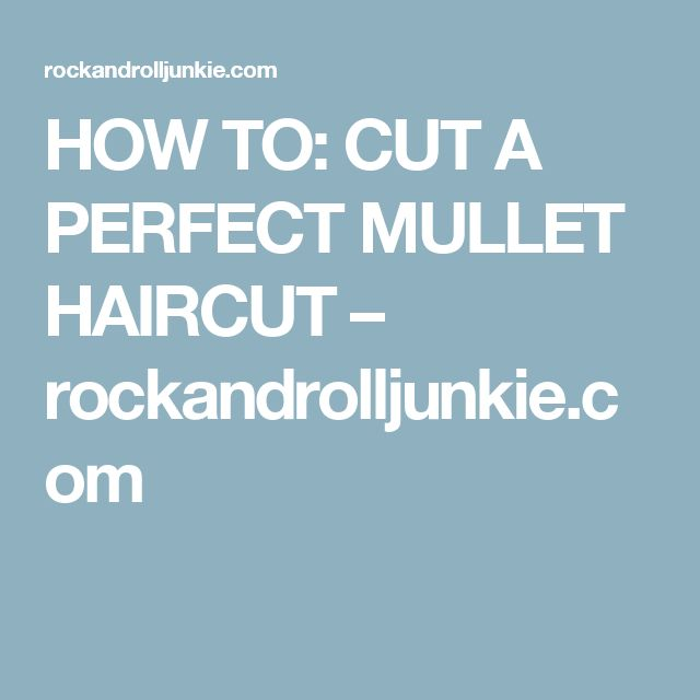 HOW TO: CUT A PERFECT MULLET HAIRCUT – rockandrolljunkie.com