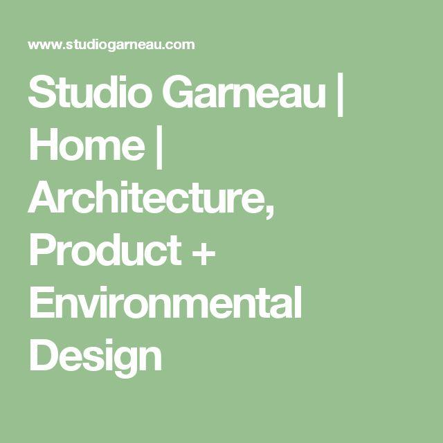 Studio Garneau | Home | Architecture, Product + Environmental Design