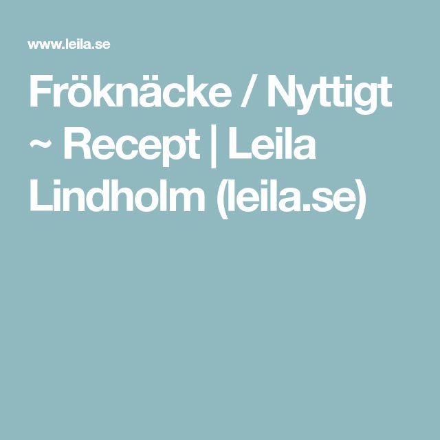 Fröknäcke / Nyttigt ~ Recept | Leila Lindholm (leila.se)