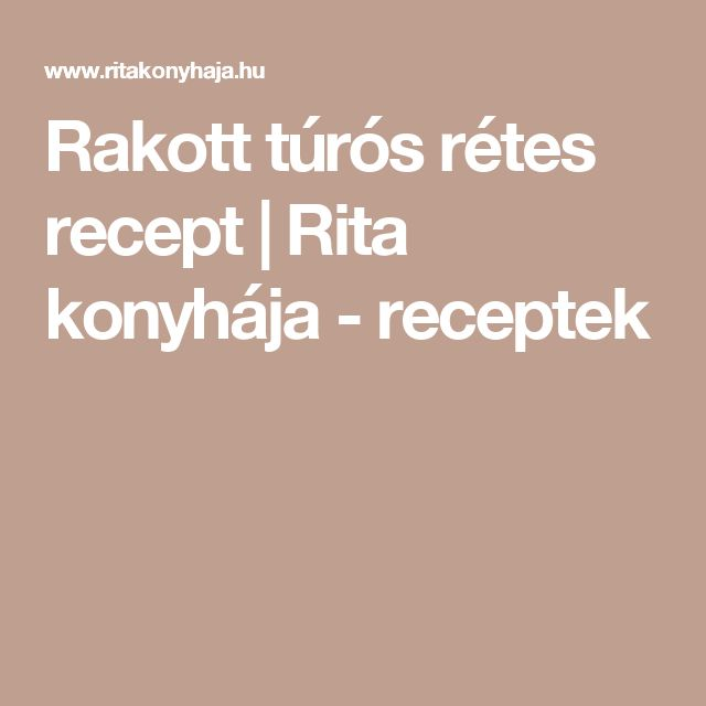 Rakott túrós rétes recept   Rita konyhája - receptek