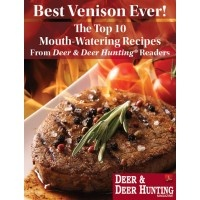 Tired of the same old venison recipes?    The Top 10 Mouth-Water Recipes  By Deer & Deer Hunting Magazine