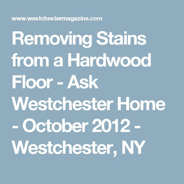 Removing Stains from a Hardwood Floor - Ask Westchester Home - October 2012 - Westchester, NY