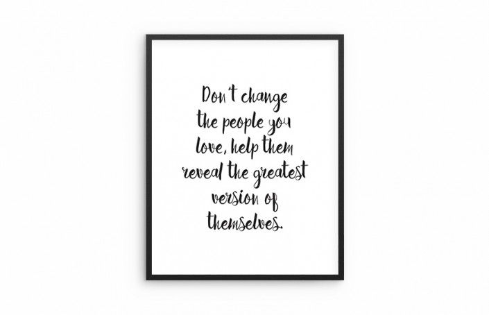 Don't change the people you love