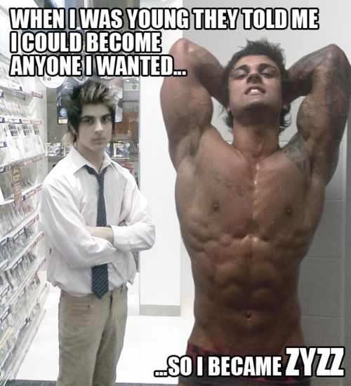 """WHEN I WAS YOUNG THEY TOLD ME I COULD BECOME ANYONE I WANTED... SO I BECAME ZYZZ"""