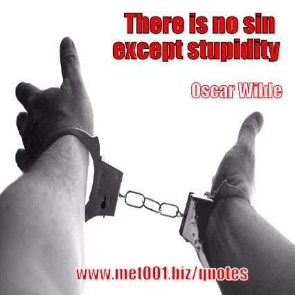 There is no sin except stupidity. Oscar Wilde