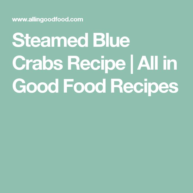Steamed Blue Crabs Recipe | All in Good Food Recipes