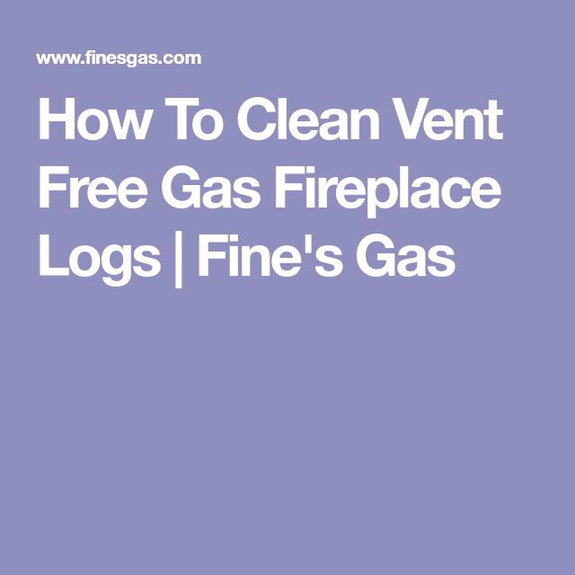 How To Clean Vent Free Gas Fireplace Logs | Fine's Gas