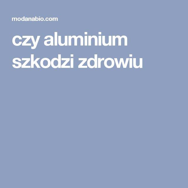 czy aluminium szkodzi zdrowiu