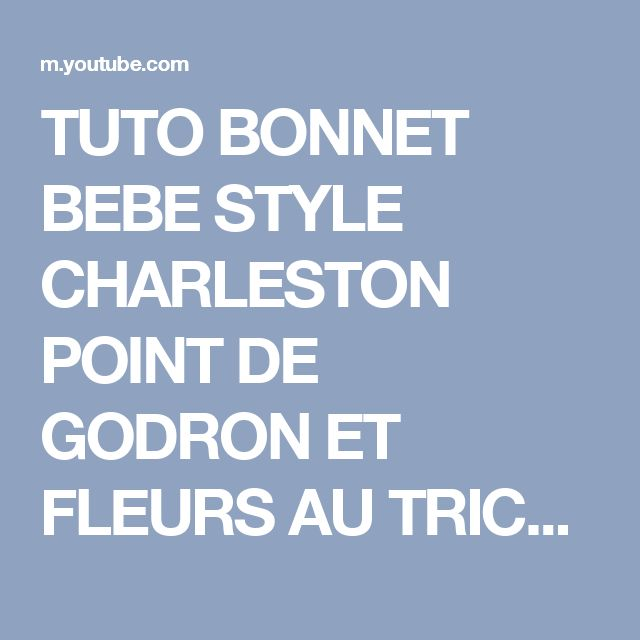 TUTO BONNET BEBE STYLE CHARLESTON POINT DE GODRON ET FLEURS AU TRICOT FACILE - YouTube