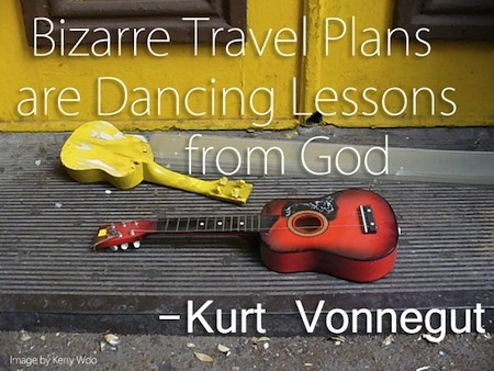Bizarre travel plans are dancing lessons from God - Kurt Vonnegut #travel #quotes #travelquotes