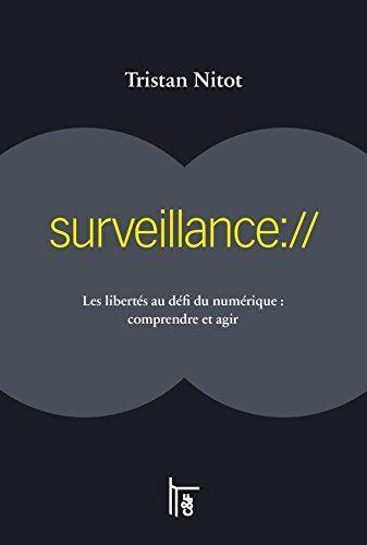 surveillance://: Les libertés au défi du numérique : comprendre et agir par Nitot, Tristan