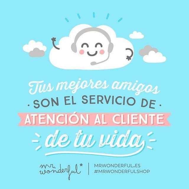 Tus mejores amigos son el servicio de atención al cliente de tu vida  #Mr.Wonderful