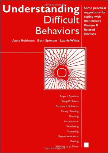 Understanding Difficult Behaviors:Some practical suggestions for coping with Alzheimer's disease and related illnesses: Anne Robinson, Beth Spencer, Laurie White, Eastern Michigan University, NA: 9780978902001: Amazon.com: Books
